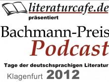 literaturcafe.de präsentiert den Bachmannpreis-Podcast 2012