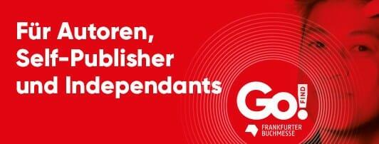 Für Autoren, Self-Publisher und Independants - Go! Franfurter Buchmesse - Halle 3.0 K8/9s