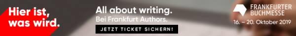 Frankfurter Buchmesse 16. - 20. Oktober 2019 – TICKET SICHERN! – All about writing. Bei Frnkfurt Authors. Hier ist, was wird.