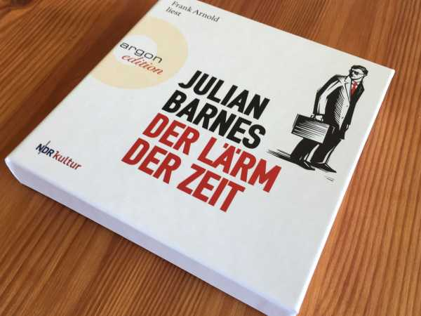 Julian Barnes: Der Lärm der Zeit – Glauben Sie nicht, was Sie da hören