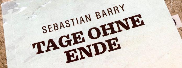 Sebatian Barry: Tage ohne Ende - Mehr Western geht doch