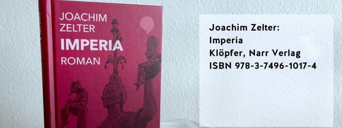 Joachim Zelter: Imperia. Roman. 2020. Klöpfer, Narr Verlag. ISBN 978-3-7496-1017-4