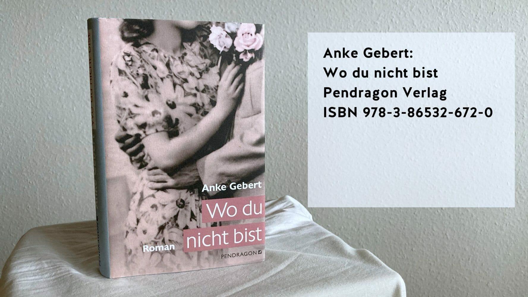 Anke Gebert: Wo du nicht bist