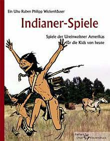 Cover: Indianer-Spiele: Spiele der Ureinwohner Amerikas für die Kids von heute