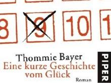 Thommie Bayer: Eine kurze Geschichte vom Glück