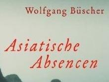 Wolfgang Büscher. Asiatische Absencen