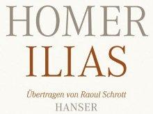Die Ilias - neu übertragen von Raoul Schrott