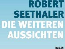 Robert Seethaler: Die weiteren Aussichten