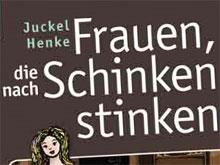 Juckel Henke: Frauen, die nach Schinken stinken