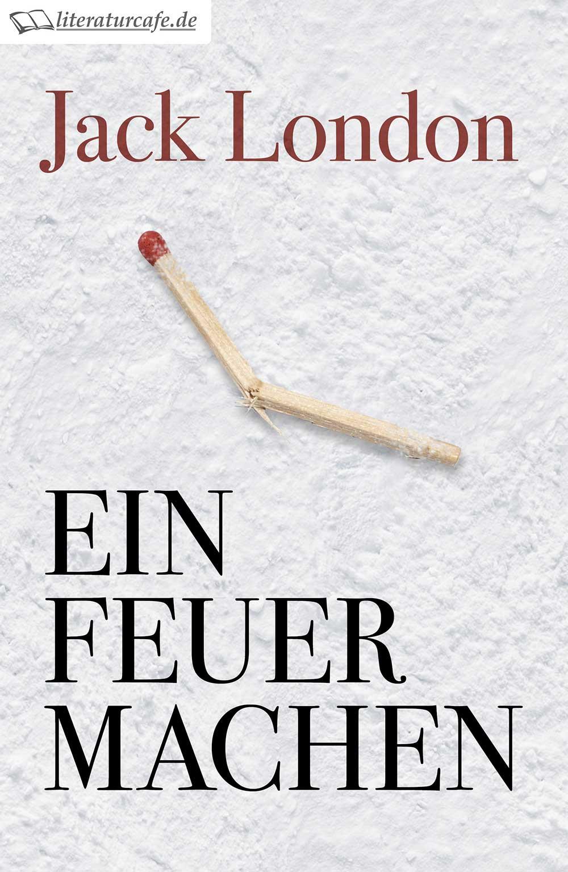 Cover der Neuübersetzung von »Ein Feuer machen«