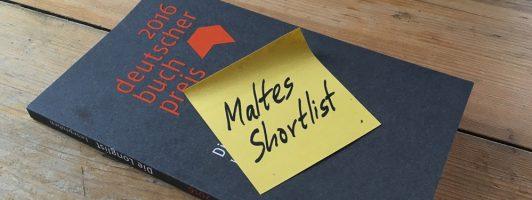 Deutscher Buchpreis 2016: Die Shortlist von Malte Bremer