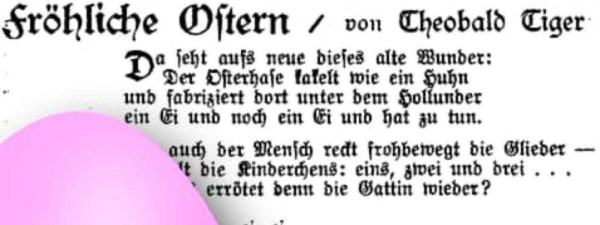 Das Gedicht »Fröhliche Ostern« von Theobald Tiger (Kurt Tucholsky) im Erstdruck (mit Ei)