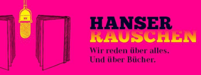 Hanser Rauschen, der Podcast der Hanser Literaturverlage