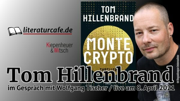 Live am 8. April: Tom Hillenbrand über seinen Thriller »Montecrypto«