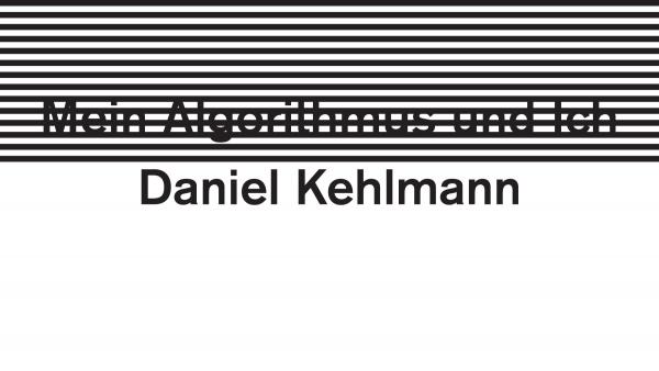 Daniel Kehlmann: Mein Algorithmus und Ich - Im Februar als Rede, im März 2021 als Buch bei Klett-Cotta