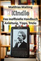 Matthias Matting: Kindle - das inoffizielle Handbuch. Anleitung, Tipps und Tricks.