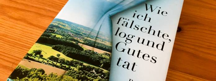 Der Roman »Wie ich fälschte, log und Gutes tat« von Thomas Klupp