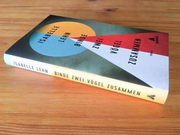 Isabelle Lehn: Binde zwei Vögel zusammen - und das Buch wird nicht fliegen
