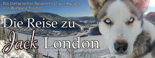 Die Reise zu Jack London - Ein literarischer Reisebericht aus Kanada von Wolfgang Tischer