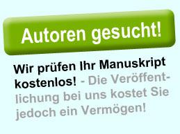 Autoren gesucht! Wir prüfen Ihr Manuskript kostenlos! - Die Veröffentlichung kostet Sie jedoch ein Vermögen!