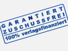 GARANTIERT ZUSCHUSSFREI 100% verlagsfinanziert