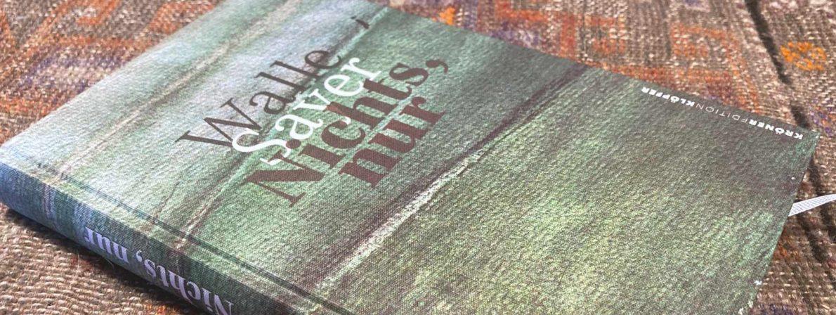 »Nichts, nur« von Walle Sayer, erschienen in der Edition Klöpfer im Kröner Verlag