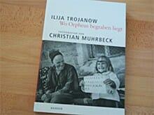 Wo Orpheus begraben liegt von Ilija Trojanow und Christian Muhrbeck
