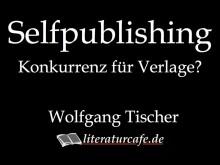 Selfpublishing - Konkurrenz für Verlage? – Ein Vortrag von Wolfgang Tischer auf den Buchtagen in Berlin 2012