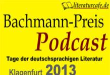 Der Bachmannpreis-Podcast 2013 - Ab 3. Juli 2013