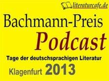 literaturcafe.de präsentiert den Bachmannpreis-Podcast 2013