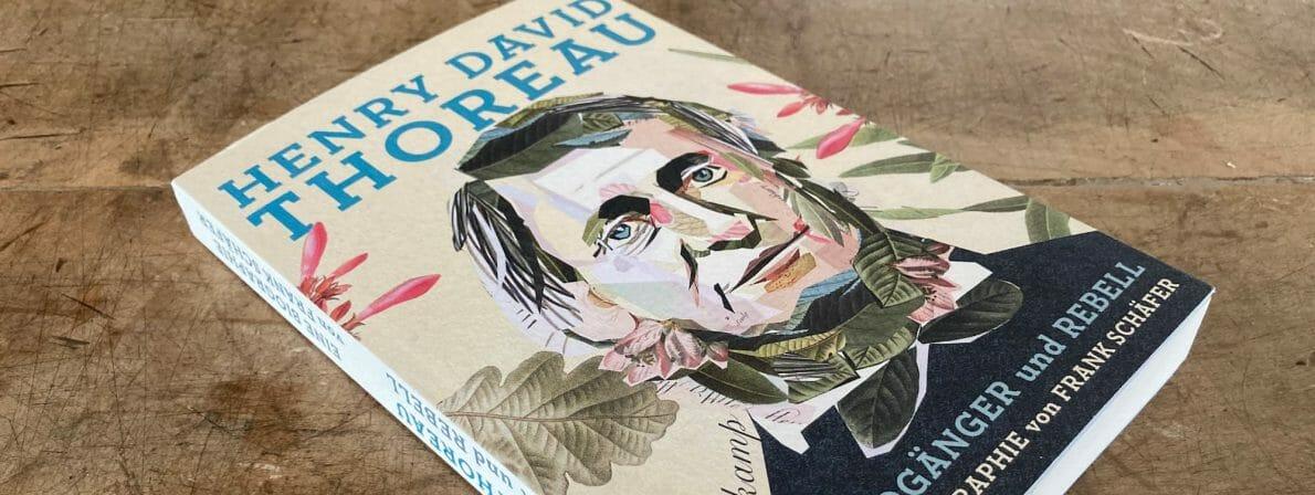 Frank Schäfers lesenserte Thoreau-Biografie: Henry David Thoreau: Waldgänger und Rebell, erschienen im Suhrkamp Verlag.