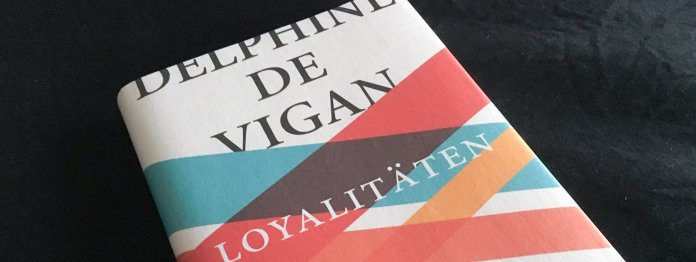 Delphin de Vigan: Loyalitäten