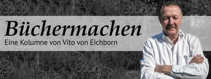 Büchermachen: Eine Kolumne von Vito von Eichborn