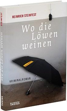"""Buch: """"Wo die Löwen weinen"""" von Heinrich Steinfest"""