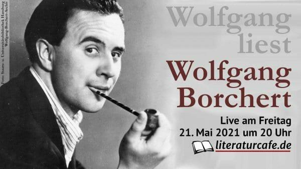 Wolfgang liest Wolfgang Borchert am 21. Mai 2021 um 20 Uhr