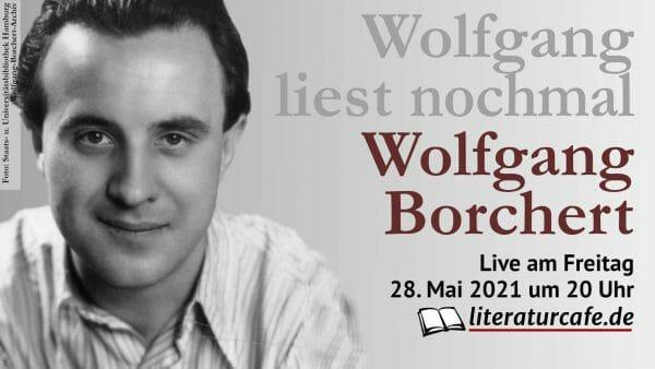Wolfgang liest nochmal Wolfgang Borchert am 28. Mai 2021 um 20 Uhr